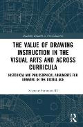 The Value of Drawing Instruction in the Visual Arts and Across Curricula: Historical and Philosophical Arguments for Drawing in the Digital Age