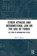 Cyber Attacks and International Law on the Use of Force: The Turn to Information Ethics