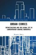 Urban Comics: Infrastructure and the Global City in Contemporary Graphic Narratives