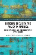 National Security and Policy in America: Immigrants, Crime, and the Securitization of the Border