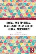 Moral and Spiritual Leadership in an Age of Plural Moralities