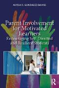 Parent Involvement for Motivated Learners: Encouraging Self-Directed and Resilient Students