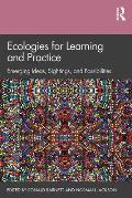 Ecologies for Learning and Practice: Emerging Ideas, Sightings, and Possibilities