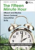 Fifteen Minute Hour Efficient & Effective Patient Centered Consultation Skills Sixth Edition
