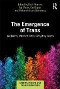 The Emergence of Trans: Cultures, Politics and Everyday Lives