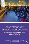 Contemporary Radical Film Culture: Networks, Organisations and Activists