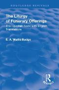 Revival: The Liturgy of Funerary Offerings (1909): The Egyptian Texts with English Translations