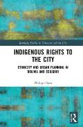 Indigenous Rights to the City: Ethnicity and Urban Planning in Bolivia and Ecuador