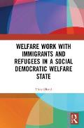 Welfare Work with Immigrants and Refugees in a Social Democratic Welfare State