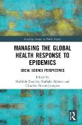 Managing the Global Health Response to Epidemics: Social Science Perspectives
