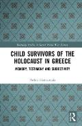 Child Survivors of the Holocaust in Greece: Memory, Testimony and Subjectivity