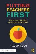 Putting Teachers First: How to Inspire, Motivate, and Connect with Your Staff