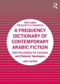 A Frequency Dictionary of Contemporary Arabic Fiction: Core Vocabulary for Learners and Material Developers