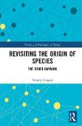 Revisiting the Origin of Species The Other Darwins