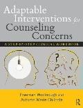 Adaptable Interventions for Counseling Concerns: A Step-By-Step Clinical Workbook
