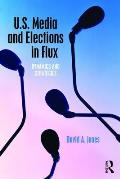 U S Media & Elections In Flux Dynamics & Strategies