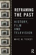 Reframing the Past: History, Film and Television