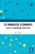 Co-Produced Economies: Capital, Collaboration, Competition