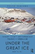 Environment, Resources and Politics in Greenland: Under the Great Ice