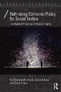 Rethinking Economic Policy for Social Justice: The Radical Potential of Human Rights