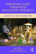 Disrupting Early Childhood Education Research: Imagining New Possibilities