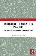 Returning to Scientific Practice: A New Reflection on Philosophy of Science