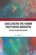 Challenging the Human Trafficking Narrative: Victims, Villains, and Heroes