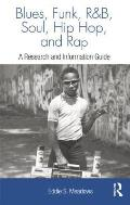 Blues, Funk, Rhythm and Blues, Soul, Hip Hop and Rap: A Research and Information Guide