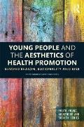 Young People and the Aesthetics of Health Promotion: Beyond Reason, Rationality and Risk