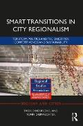 Smart Transitions in City Regionalism: Territory, Politics and the Quest for Competitiveness and Sustainability