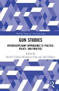 Gun Studies: Interdisciplinary Approaches to Politics, Policy, and Practice