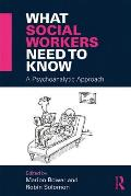 What Social Workers Need to Know: A Psychoanalytic Approach