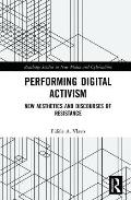 Performing Digital Activism: New Aesthetics and Discourses of Resistance