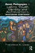 Asset Pedagogies in Latino Youth Identity and Achievement: Nurturing Confianza