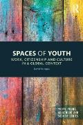 Spaces of Youth: Work, Citizenship and Culture in a Global Context
