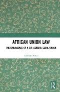 African Union Law: The Emergence of a Sui Generis Legal Order