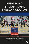 Rethinking International Skilled Migration (Regions and Cities)