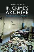 In Crime's Archive: The Cultural Afterlife of Evidence