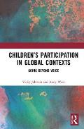 Children's Participation in Global Contexts: Going Beyond Voice