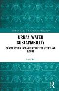 Urban Water Sustainability Constructing Infrastructure for Cities & Nature