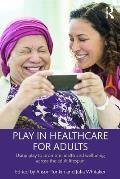 Play in Healthcare for Adults: Using Play to Promote Health and Wellbeing Across the Adult Lifespan