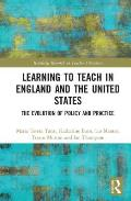 Learning to Teach in England and the United States: The Evolution of Policy and Practice