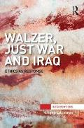 Walzer, Just War and Iraq: Ethics as Response
