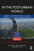 In the Post-Urban World: Emergent Transformation of Cities and Regions in the Innovative Global Economy