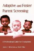 Adoptive and Foster Parent Screening: A Professional Guide for Evaluations