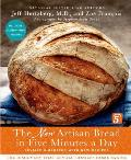New Artisan Bread in Five Minutes a Day The Discovery That Revolutionizes Home Baking