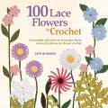 100 Lace Flowers to Crochet a Beautiful Collection of Decorative Floral & Leaf Patterns for Thread Crochet