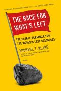 Race for Whats Left The Global Scramble for the Worlds Last Resources