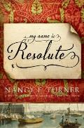 My Name Is Resolute A Novel by the Author of Sarahs Quilt