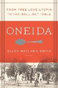 Oneida From Free Love Utopia to the Well Set Table